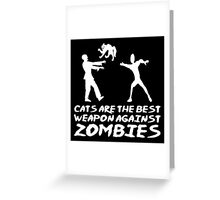 CATS ARE THE BEST WEAPON AGAINST ZOMBIES Greeting Card