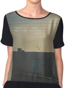 """There is a crack in everything. That's how the light gets in.""  ~ Leonard Cohen Chiffon Top"