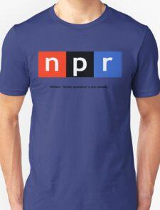 Great Question - NPR Unisex T-Shirt