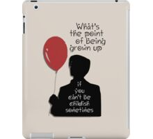 Whats the point in being grown up... iPad Case/Skin