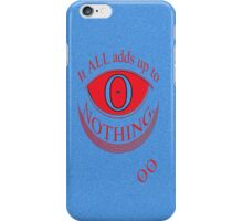 It ALL adds up to NOTHING * iPhone Case/Skin