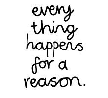 Everything Happens For A Reason Photographic Print