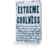 EXTREME coolness *** Greeting Card