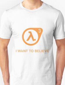 I want to Believe | Half Life 3 shirt Unisex T-Shirt