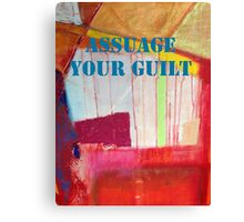 Message ... ASSUAGE YOUR GUILT Canvas Print