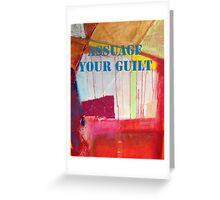 Message ... ASSUAGE YOUR GUILT Greeting Card