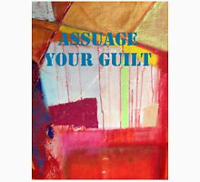 Message ... ASSUAGE YOUR GUILT Unisex T-Shirt