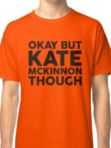 Kate McKinnon tho. Classic T-Shirt