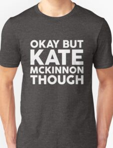 Kate McKinnon tho. (dark background) Unisex T-Shirt