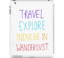 Travel, Explore, Indulge In Wanderlust iPad Case/Skin