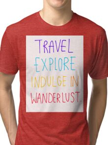 Travel, Explore, Indulge In Wanderlust Tri-blend T-Shirt
