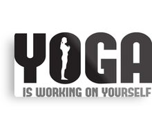 Yoga is working on yourself Metal Print