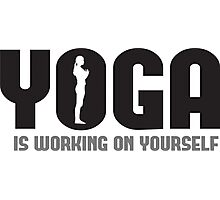 Yoga is working on yourself Photographic Print