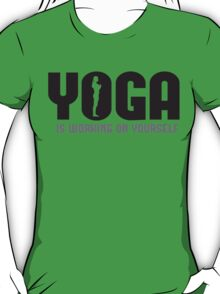 Yoga is working on yourself T-Shirt