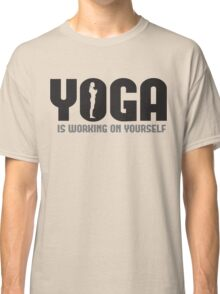 Yoga is working on yourself Classic T-Shirt