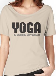 Yoga is working on yourself Women's Relaxed Fit T-Shirt