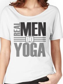 Real men do yoga Women's Relaxed Fit T-Shirt