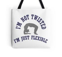 I'm not twisted, I'm just flexible Tote Bag