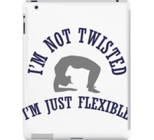 I'm not twisted, I'm just flexible iPad Case/Skin