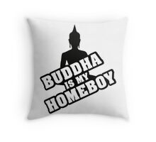 Buddha is my homeboy Throw Pillow