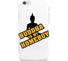 Buddha is my homeboy iPhone Case/Skin