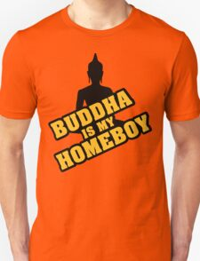 Buddha is my homeboy Unisex T-Shirt