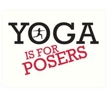 Yoga is for posers Art Print