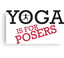 Yoga is for posers Canvas Print