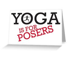 Yoga is for posers Greeting Card