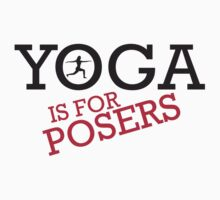 Yoga is for posers T-Shirt