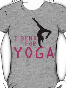 I bend for Yoga T-Shirt