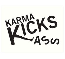 Karma Kicks ass Art Print