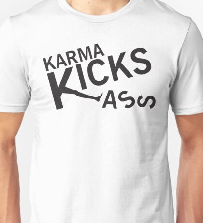 Karma Kicks ass Unisex T-Shirt