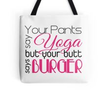 Your pants say YOGA but your butt says BURGER Tote Bag