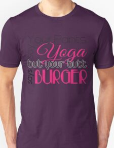 Your pants say YOGA but your butt says BURGER T-Shirt