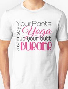 Your pants say YOGA but your butt says BURGER Unisex T-Shirt