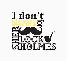 Sherlock-I don't shave Unisex T-Shirt