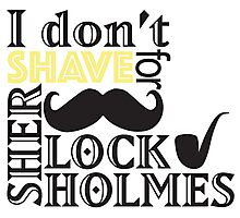 Sherlock-I don't shave Photographic Print