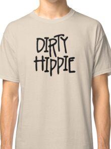 Dirty Hippie Classic T-Shirt