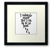 I Solemnly Swear that I am up to no good Framed Print