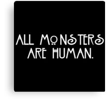 All Monsters Are Human white text Canvas Print