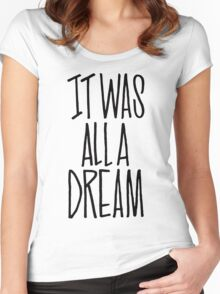 IT WAS ALL A DREAM HAND LETTERED GRAFFITI ART Women's Fitted Scoop T-Shirt
