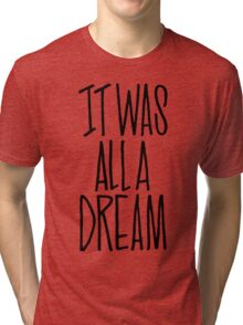 IT WAS ALL A DREAM HAND LETTERED GRAFFITI ART Tri-blend T-Shirt