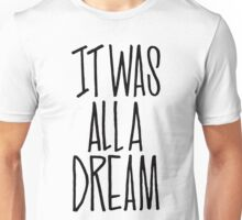 IT WAS ALL A DREAM HAND LETTERED GRAFFITI ART Unisex T-Shirt