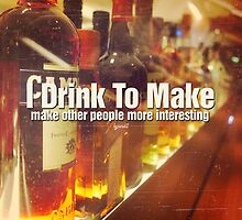 I Drink To Make Other People More Interesting Photo Quote by CarbonClothing