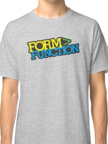 Form > Function (1) Classic T-Shirt