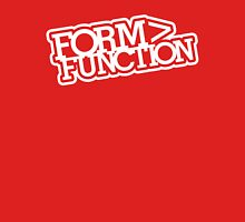 Form > Function (2) Unisex T-Shirt