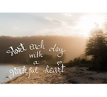 Start Each Day With A Greatful Heart message Photographic Print