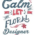 KEEP CALM FLORAL DESIGNER by mojokumanovo