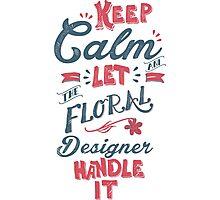KEEP CALM FLORAL DESIGNER Photographic Print